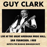 Live at the Great American Music Hall, San Francisco, 1988 (Fm Radio Broadcast) — Guy Clark