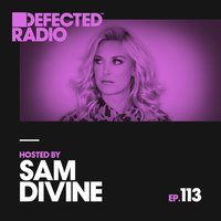 Defected Radio Episode 113 (hosted by Sam Divine) — Defected Radio