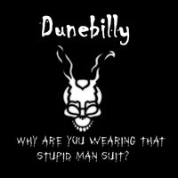 Why Are You Wearing That Stupid Man Suit? — Dunebilly