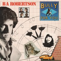 Bully for You — BA Robertson