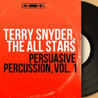 Persuasive Percussion, Vol. 1 — Terry Snyder, The All Stars, Terry Snyder, The All Stars