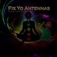 Fix Yo Antennas — Pookie