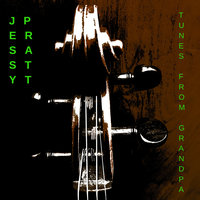 Tunes from Grandpa — Jessy Pratt