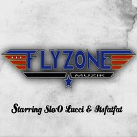 The Flyzone Starring Slo-O, Lucci & Itsfatfat — The Flyzone