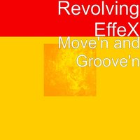 Move'n and Groove'n — Revolving EffeX