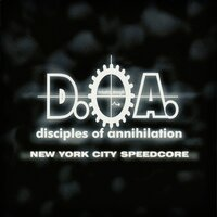 D.O.A. New York City Speedcore — Disciples of Annihilation