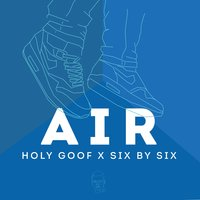 Air — Holy Goof & Six by Six