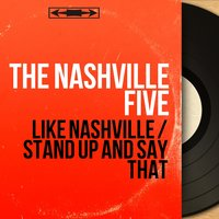 Like Nashville / Stand up and Say That — The Nashville Five