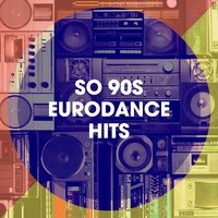 So 90S Eurodance Hits — Das Beste von Eurodance, Generation 90er, 90s Maniacs