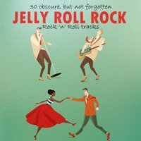 Jelly Roll Rock: 30 Obscure, But Not Forgotten Rock 'N' Roll Tracks — сборник