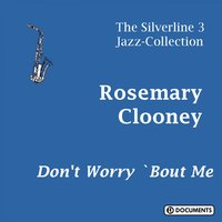 Don't Worry 'Bout Me — Rosemary Clooney