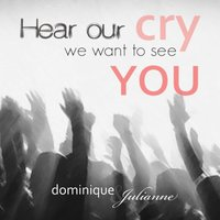 Hear Our Cry, We Want to See You — Dominique & Julianne