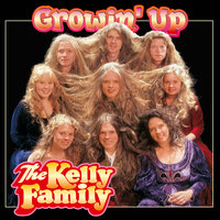 Growin' Up — The Kelly Family
