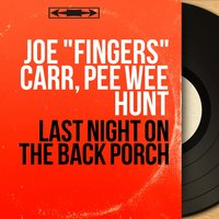 "Last Night on the Back Porch — Joe ""fingers"" Carr, Pee Wee Hunt"