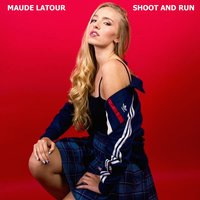 Shoot and Run — Maude Latour