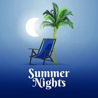 Summer Nights – Chill Out Music, Best of Summer Music, Party, Dance, Hot Beats — Best Of Hits