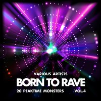 Born to Rave (20 Peaktime Monsters), Vol. 4 — сборник