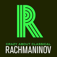 Crazy About Classical: Rachmaninov — Rachmaninov, Sergei, The Russian Symphony Orchestra