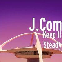 Keep It Steady — J.Com