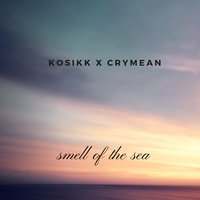 Smell of the Sea — Kosikk, CryMeAn