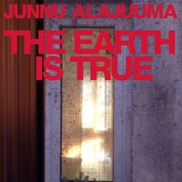 The Earth Is True — Junnu Alajuuma