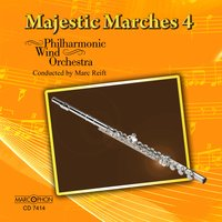 Majestic Marches 4 — Marc Reift, Various Composers, Marc Reift Philharmonic Wind Orchestra, Marc Reift Philarmonic Wind Orchestra