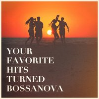 Your Favorite Hits Turned Bossanova — The Cover Crew, Brazilian Jazz, Brasil Various