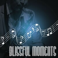 Blissful Moments – Holiday Lounge Music, Soft Chillout, Dinner Party, Mambo Italiano, Smooth Jazz, Sexy Music — Sensual Piano Music Consort