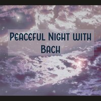 Peaceful Night with Bach – Classical Melodies, Best Relaxing Sounds, Bach After Work, Relaxation and Classical Music — Classical Chillout, Relaxing Music Therapy Consort, Classical Chillout, Relaxing Music Therapy Consort