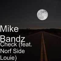 Check — Mike Bandz, Norf Side Louie