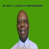 We Need a Leader — Bartholomew