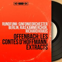 Offenbach: Les contes d'Hoffmann, Extracts — Rundfunk-Sinfonieorchester Berlin, RIAS Kammerchor, Richard Kraus, Rundfunk-Sinfonieorchester Berlin, Rias Kammerchor, Richard Kraus, Жак Оффенбах