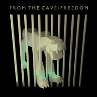 Freedom — From The Cave