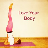 Love Your Body - Common Sense, Healthy Exercise, Stretching — Relaxing Music