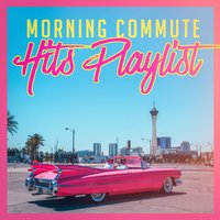 Morning Commute Hits Playlist — Today's Hits!, Todays Hits, Pop Tracks