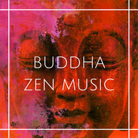 Buddha Zen Music - Relaxation Songs for Path to Enlightenment — Buddha Zen Spa
