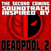 The Second Coming: Soundtrack Inspired by Deadpool 2 — Fandom