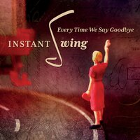 Every Time We Say Goodbye — Instant Swing