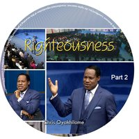 Righteousness,Pt. 2 — Chris Oyakhilome