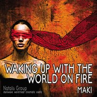 Waking Up With The World On Fire — Maki