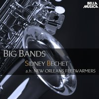 Sidney Bechet and His New Orleans Feetwarmers - Big Bands — Sidney Bechet