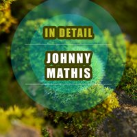 In Detail — Johnny Mathis