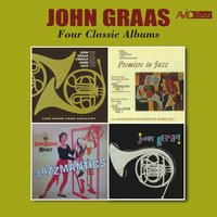 Four Classic Albums (French Horn Music / John Graas / Jazzmantics / Premiere in Jazz) — John Graas