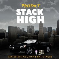 Stack High — San Quinn, Matt Blaque, Prodkt