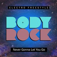Never Gonna Let You Go — Body Rock