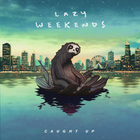Caught Up — Lazy Weekends, Charlee