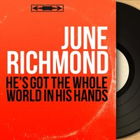 He's Got the Whole World in His Hands — June Richmond