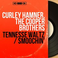 Tennesse Waltz / Smoochin' — Curley Hamner, The Cooper Brothers