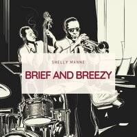 Brief and Breezy — Shelly Manne and His Men, Shelly Manne, Shelly Manne and His Friends, Shelly Manne & His Men, Shelly Manne, Shelly Manne And His Friends, Фредерик Лоу