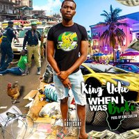 When I Was Broke — King Uche